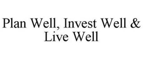 PLAN WELL, INVEST WELL & LIVE WELL