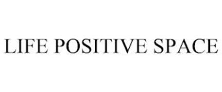 LIFE POSITIVE SPACE