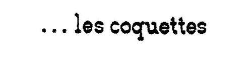 ... LES COQUETTES