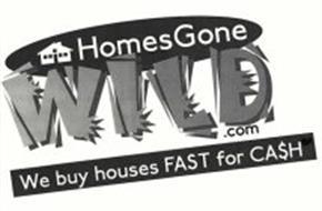HOMESGONE WILD.COM WE BUY HOUSES FAST FOR CA$H