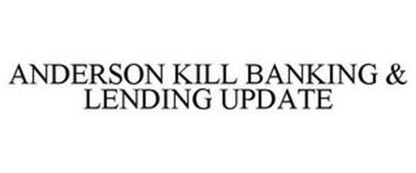 ANDERSON KILL BANKING & LENDING UPDATE