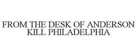 FROM THE DESK OF ANDERSON KILL PHILADELPHIA