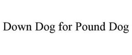 DOWN DOG FOR POUND DOG