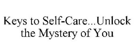 KEYS TO SELF-CARE...UNLOCK THE MYSTERY OF YOU
