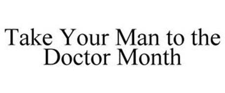 TAKE YOUR MAN TO THE DOCTOR MONTH