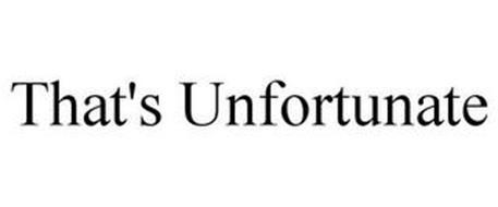 THAT'S UNFORTUNATE