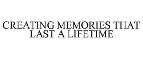 CREATING MEMORIES THAT LAST A LIFETIME