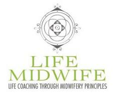 LIFE MIDWIFE LIFE COACHING THROUGH MIDWIFERY PRINCIPLES
