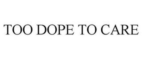 TOO DOPE TO CARE