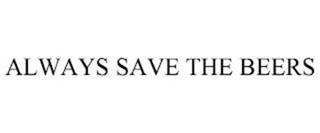 ALWAYS SAVE THE BEERS