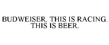 BUDWEISER. THIS IS RACING. THIS IS BEER.