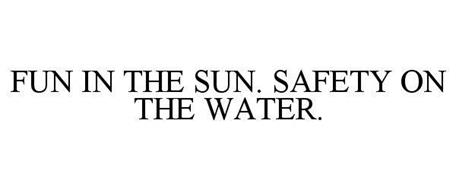 FUN IN THE SUN. SAFETY ON THE WATER.