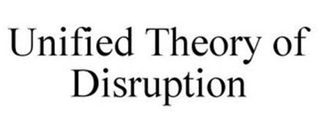 UNIFIED THEORY OF DISRUPTION
