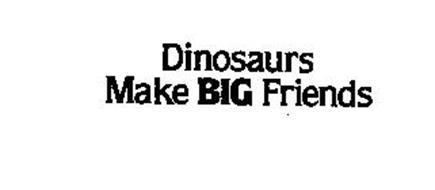 DINOSAURS MAKE BIG FRIENDS