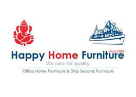 HAPPY HOME FURNITURE SINCE 1989 WE CAREFOR QUALITY OFFICE HOME FURNITURE & SHIP SECOND FURNITURE
