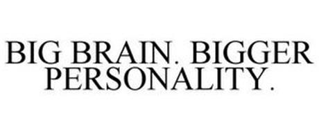 BIG BRAIN. BIGGER PERSONALITY.