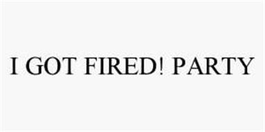 I GOT FIRED! PARTY