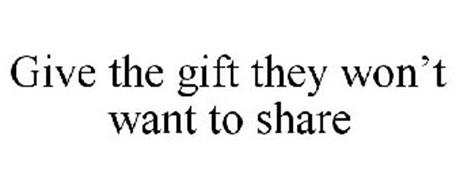 GIVE THE GIFT THEY WON'T WANT TO SHARE