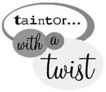 TAINTOR...WITH A TWIST