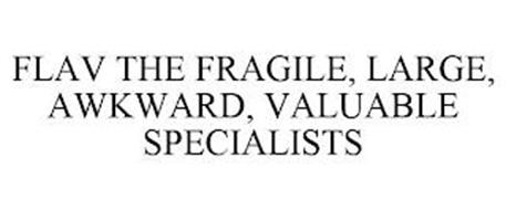FLAV THE FRAGILE, LARGE, AWKWARD, VALUABLE SPECIALISTS
