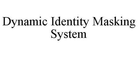 DYNAMIC IDENTITY MASKING SYSTEM