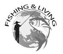 FISHING & LIVING IMPROVING LIFE IN THE FISHING COMMUNITY