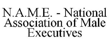 N.A.M.E. - NATIONAL ASSOCIATION OF MALE EXECUTIVES