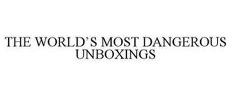 THE WORLD'S MOST DANGEROUS UNBOXINGS
