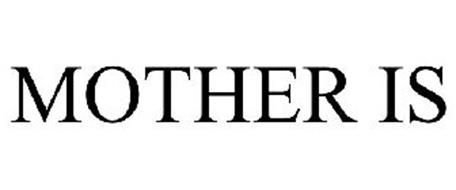 MOTHER IS