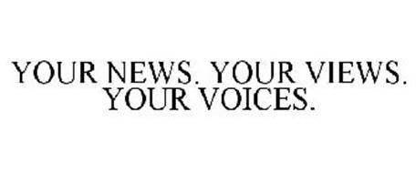 YOUR NEWS. YOUR VIEWS. YOUR VOICES.