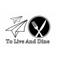 TO LIVE AND DINE