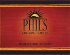 PHIL'S GOURMET SAUCES, FROM MY GRILL TO YOURS