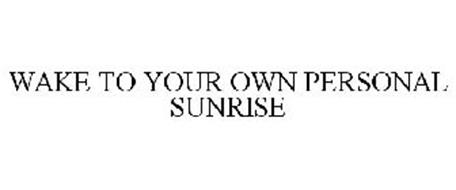 WAKE TO YOUR OWN PERSONAL SUNRISE