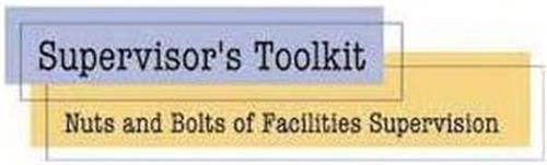 SUPERVISOR'S TOOLKIT NUTS AND BOLTS OF FACILITIES SUPERVISION