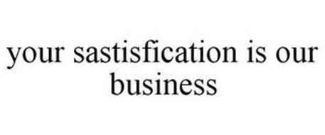 YOUR SASTISFICATION IS OUR BUSINESS