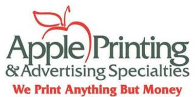 APPLE PRINTING & ADVERTISING SPECIALTIES WE PRINT ANYTHING BUT MONEY