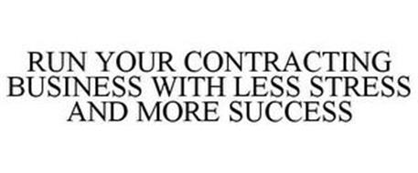 RUN YOUR CONTRACTING BUSINESS WITH LESS STRESS AND MORE SUCCESS