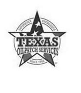 TEXAS OILPATCH SERVICES EXPERIENCE KNOWLEDGE SINCE 1996