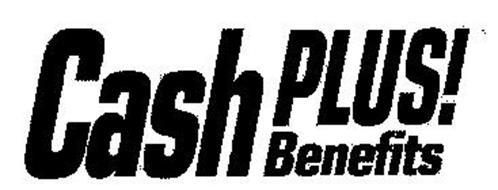 CASH PLUS! BENEFITS