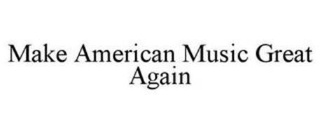 MAKE AMERICAN MUSIC GREAT AGAIN