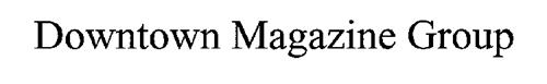 DOWNTOWN MAGAZINE GROUP