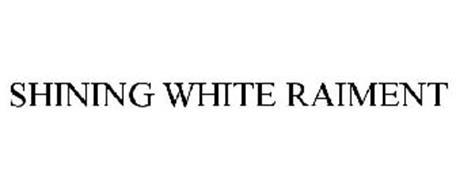SHINING WHITE RAIMENT