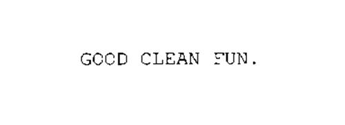 GOOD CLEAN FUN.