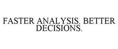 FASTER ANALYSIS. BETTER DECISIONS.
