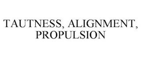 TAUTNESS, ALIGNMENT, PROPULSION