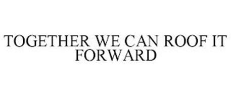 TOGETHER WE CAN ROOF IT FORWARD
