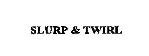 SLURP & TWIRL
