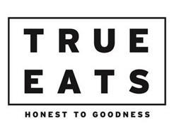 TRUE EATS HONEST TO GOODNESS
