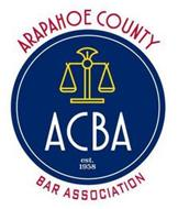 ARAPAHOE COUNTY BAR ASSOCIATION ACBA EST. 1958
