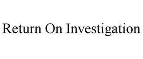 RETURN ON INVESTIGATION
